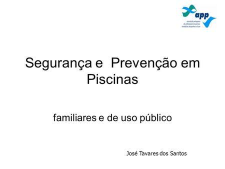 Segurança e Prevenção em Piscinas familiares e de uso público José Tavares dos Santos.