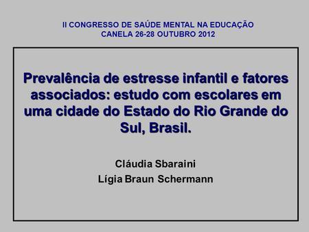 Prevalência de estresse infantil e fatores associados: estudo com escolares em uma cidade do Estado do Rio Grande do Sul, Brasil. Cláudia Sbaraini Lígia.