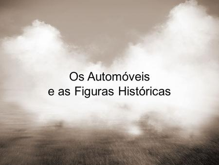 Os Automóveis e as Figuras Históricas. Comemoração dos 60 anos sobre o final da II Guerra Mundial.
