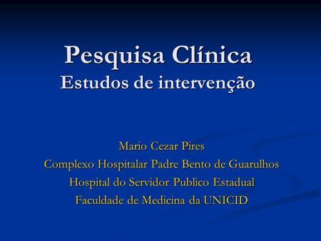 Pesquisa Clínica Estudos de intervenção Mario Cezar Pires Complexo Hospitalar Padre Bento de Guarulhos Hospital do Servidor Publico Estadual Faculdade.