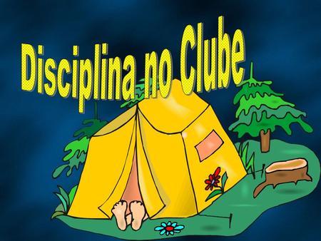 Ao disciplinar os membros do Clube de Desbravadores, nosso objetivo deve ser: Orientá-los como filhos e filhas de Deus Demonstrar-lhes nosso amor e compreensão.