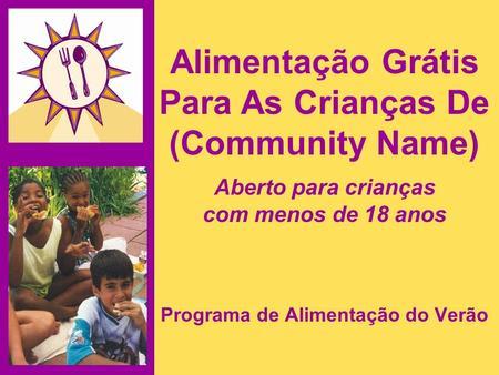 Alimentação Grátis Para As Crianças De (Community Name) Aberto para crianças com menos de 18 anos Programa de Alimentação do Verão.