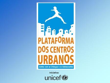 Iniciativa:. UNICEF no Mundo Sede / Escritórios centrais Escritórios de campo (A. Latina e Caribe) Escritórios Regionais Sede NY, EUA Divisão de Suprimentos.