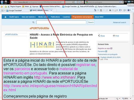 Esta é a página inicial do HINARI a partir do site da rede ePORTUGUÊSe. Do lado direito é possível registrar-se, ver os parceiros e acessar todo o material.