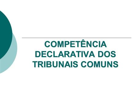 COMPETÊNCIA DECLARATIVA DOS TRIBUNAIS COMUNS. COMPETÊNCIA INTERNA.