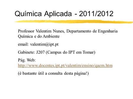 Química Aplicada - 2011/2012 Professor Valentim Nunes, Departamento de Engenharia Química e do Ambiente   Gabinete: J207 (Campus do.