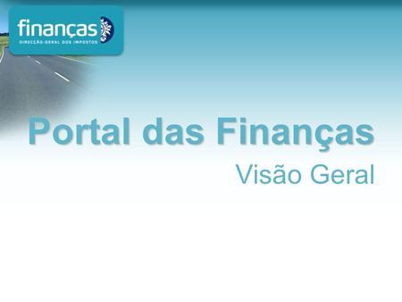 Visão Geral Portal das Finanças. Declarações Electrónicas www.e-financas.gov.pt Portal das Finanças Agregação e evolução Portal das Finanças Agregação.