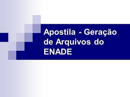 Apostila - Geração de Arquivos do ENADE. Localizar a aplicação 1.1.6.11 – Geração de Arquivos do Enade.