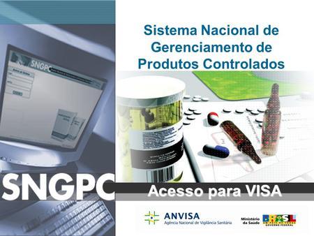 Sistema Nacional de Gerenciamento de Produtos Controlados www.anvisa.gov.br Sistema Nacional de Gerenciamento de Produtos Controlados Acesso para VISA.