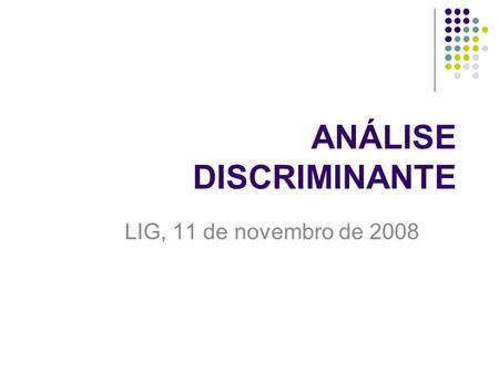 ANÁLISE DISCRIMINANTE LIG, 11 de novembro de 2008.