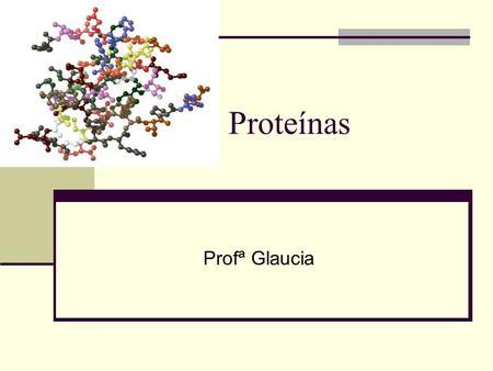 Proteínas Profª Glaucia.