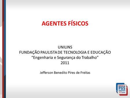 AGENTES FÍSICOS UNILINS FUNDAÇÃO PAULISTA DE TECNOLOGIA E EDUCAÇÃO