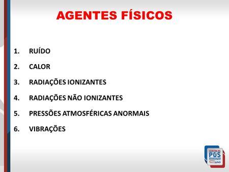 AGENTES FÍSICOS RUÍDO CALOR RADIAÇÕES IONIZANTES