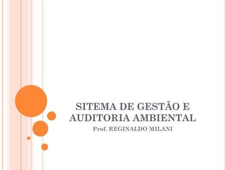 SITEMA DE GESTÃO E AUDITORIA AMBIENTAL Prof. REGINALDO MILANI.