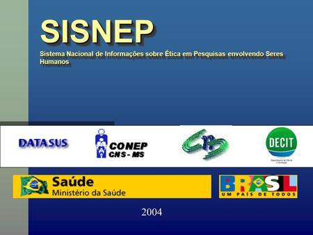 SISNEP Sistema Nacional de Informações sobre Ética em Pesquisas envolvendo Seres Humanos SISNEP 2004.