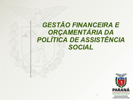 1 GESTÃO FINANCEIRA E ORÇAMENTÁRIA DA POLÍTICA DE ASSISTÊNCIA SOCIAL.