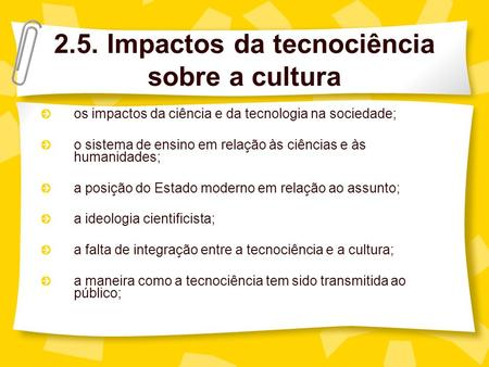 2.5. Impactos da tecnociência sobre a cultura os impactos da ciência e da tecnologia na sociedade; o sistema de ensino em relação às ciências e às humanidades;