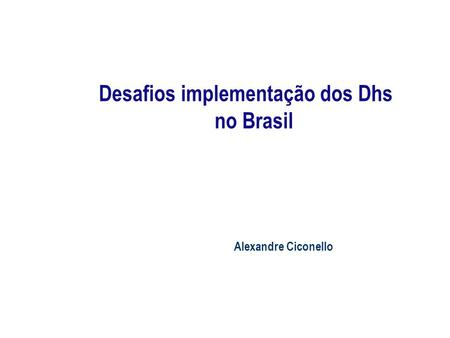 Desafios implementação dos Dhs no Brasil Alexandre Ciconello.
