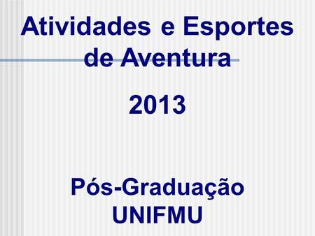 Atividades e Esportes de Aventura 2013 Pós-Graduação UNIFMU.