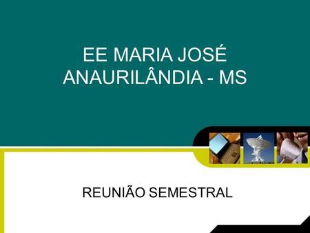 EE MARIA JOSÉ ANAURILÂNDIA - MS REUNIÃO SEMESTRAL.