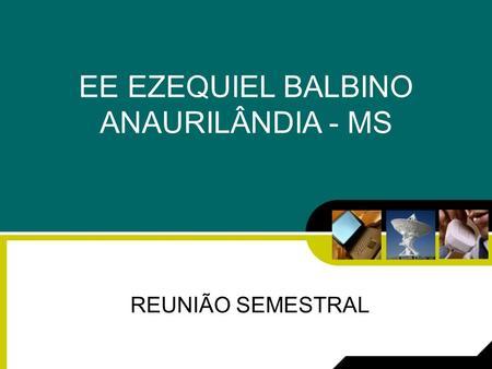 EE EZEQUIEL BALBINO ANAURILÂNDIA - MS REUNIÃO SEMESTRAL.