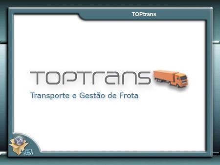TOPtrans. TOPtrans – Segmentos de Mercado TOPtrans – Modulos Base.