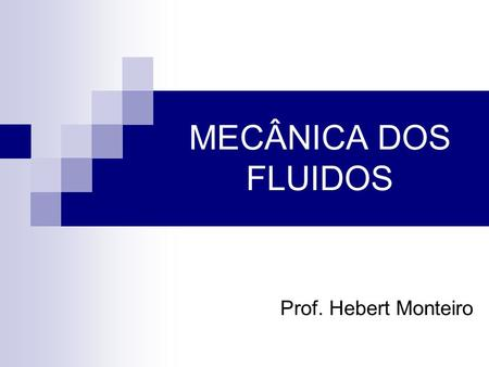 MECÂNICA DOS FLUIDOS Prof. Hebert Monteiro.