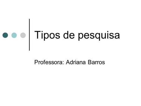 Tipos de pesquisa Professora: Adriana Barros. Projeto pedagógico do Serviço Social: Estabelece as dimensões investigativa e interventiva como princípio.