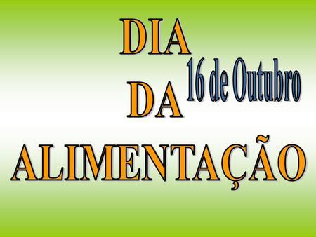 DIA DA ALIMENTAÇÃO 16 de Outubro.