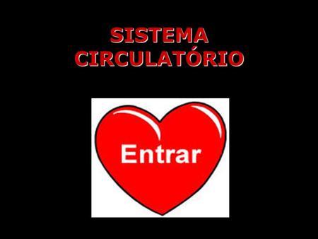 SISTEMA CIRCULATÓRIO. SISTEMA CIRCULATÓRIO INTERIOR DO CORAÇÃO.