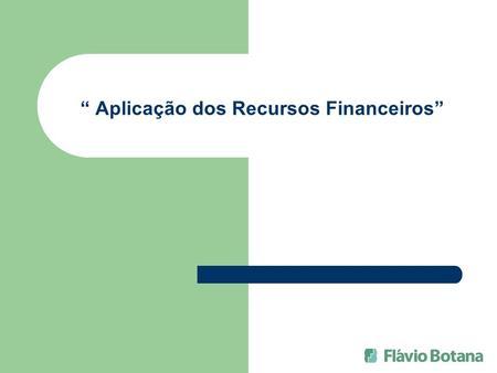 Aplicação dos Recursos Financeiros. A Empresa Economicamente Sustentável Patrimônio (Recursos Financeiros) Rentabilidade Dividendos.