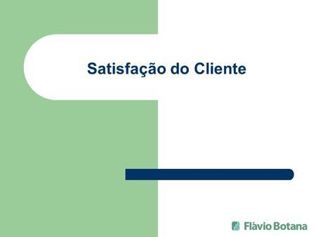 Satisfação do Cliente. A ESCOLHA DO CLIENTE-ALVO Cliente x Freguês 80/20.