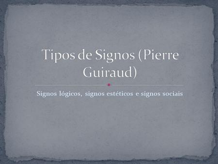 Signos lógicos, signos estéticos e signos sociais.