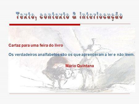 Cartaz para uma feira do livro Os verdadeiros analfabetos são os que aprenderam a ler e não lêem. Mário Quintana.