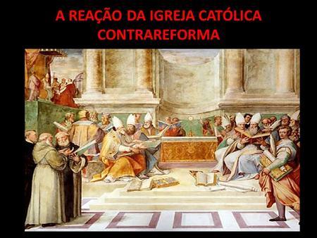 A REAÇÃO DA IGREJA CATÓLICA CONTRAREFORMA. No século XVI, a Igreja Católica estava passando por uma forte crise. Neste contexto, ganhou força o protestantismo.