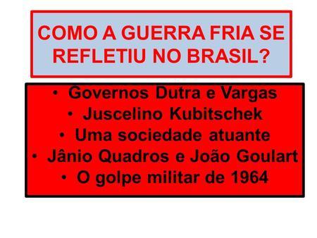 COMO A GUERRA FRIA SE REFLETIU NO BRASIL?