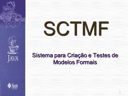 1 SCTMF Sistema para Criação e Testes de Modelos Formais.