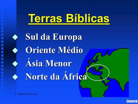 Bible Lands Overview ÍNDICE Terras Bíblicas u Sul da Europa u Oriente Médio u Ásia Menor u Norte da África © EBibleTeacher.com.