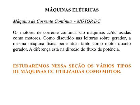MÁQUINAS ELÉTRICAS Máquina de Corrente Contínua - MOTOR DC Os motores de corrente contínua são máquinas cc/dc usadas como motores. Como discutido nas leituras.