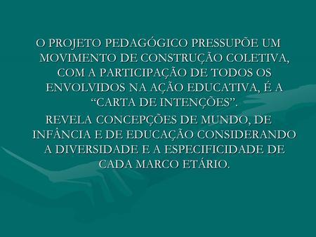 """O PROJETO PEDAGÓGICO PRESSUPÕE UM MOVIMENTO DE CONSTRUÇÃO COLETIVA, COM A PARTICIPAÇÃO DE TODOS OS ENVOLVIDOS NA AÇÃO EDUCATIVA, É A """"CARTA DE INTENÇÕES""""."""