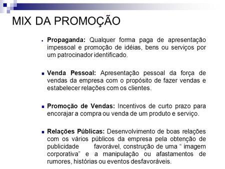 MIX DA PROMOÇÃO Propaganda: Qualquer forma paga de apresentação impessoal e promoção de idéias, bens ou serviços por um patrocinador identificado. Venda.