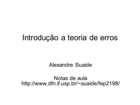 Introdução a teoria de erros Alexandre Suaide Notas de aula