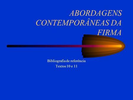 ABORDAGENS CONTEMPORÂNEAS DA FIRMA Bibliografia de referência Textos 10 e 11.