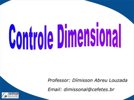 19/08/08 Professor: Dímisson Abreu Louzada