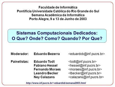 Faculdade de Informática Pontifícia Universidade Católica do Rio Grande do Sul Semana Acadêmica da Informática Porto Alegre, 9 a 13 de Junho de 2003 Sistemas.