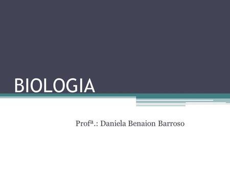 BIOLOGIA Profª.: Daniela Benaion Barroso. Bioquímica Conceito: Ciência que estuda a estrutura das moléculas orgânicas e as transformações que ocorrem.
