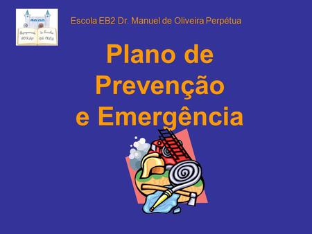 Plano de Prevenção e Emergência Escola EB2 Dr. Manuel de Oliveira Perpétua.