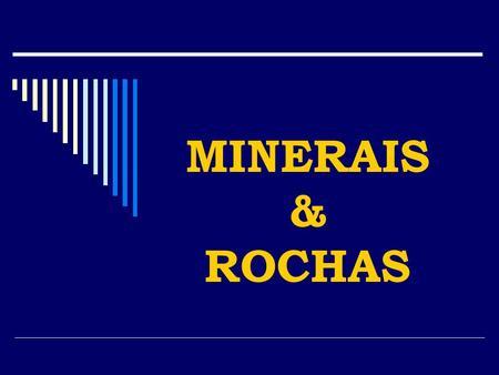 MINERAIS & ROCHAS.