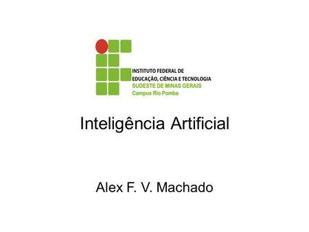 Inteligência Artificial Alex F. V. Machado. Tecnologia de Processamento da Informação que envolve processos de raciocínio, aprendizado e percepção. Winston.