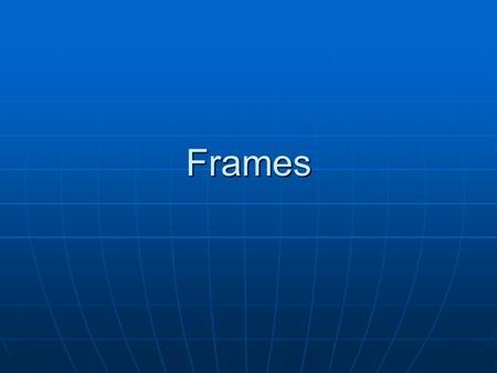 Frames. Frames Horizontais <html><head><title>FRAMES</title></head> </frameset></html> Será necessário criar as páginas Cliente.html, Produto.html e Fornecedor.html.